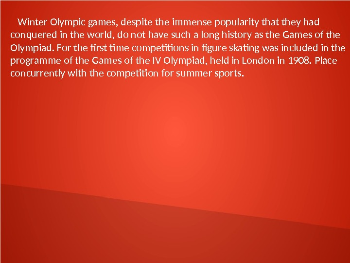 Winter Olympic games, despite the immense popularity that they had conquered in the world,