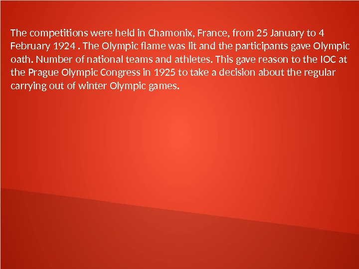 The competitions were held in Chamonix, France, from 25 January to 4 February 1924. The Olympic