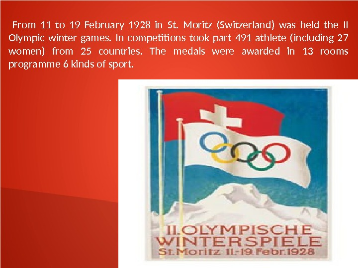 From 11 to 19 February 1928 in St.  Moritz (Switzerland) was held the II