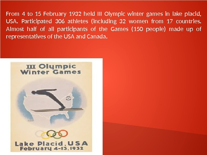From 4 to 15 February 1932 held III Olympic winter games in lake placid,  USA.