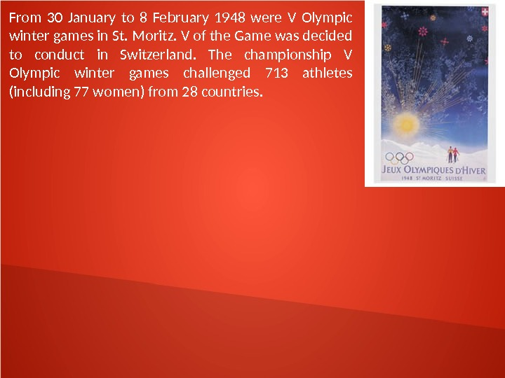 From 30 January to 8 February 1948 were V Olympic winter games in St. Moritz. V