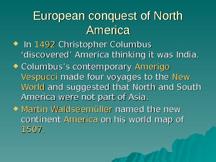 European conquest of North America In In 1492 Christopher Columbus 'discovered' America thinking it