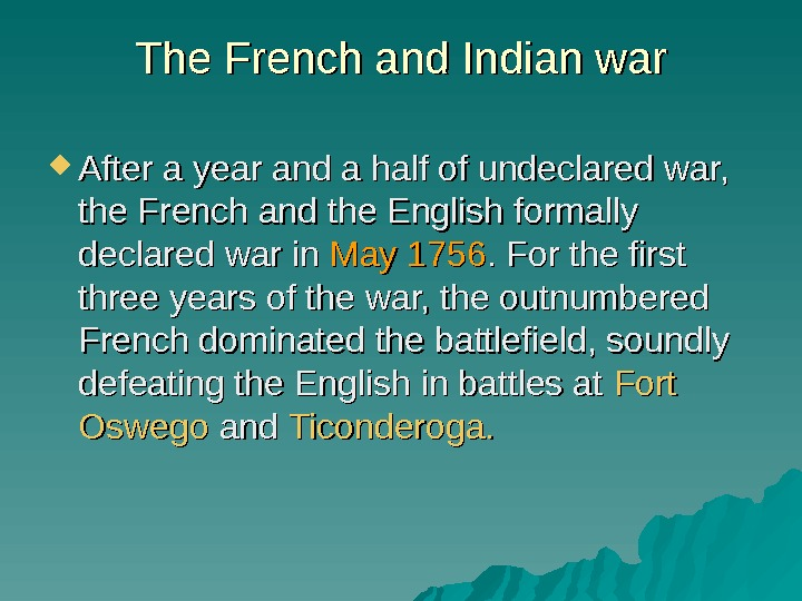 The French and Indian war After a year and a half of undeclared war,