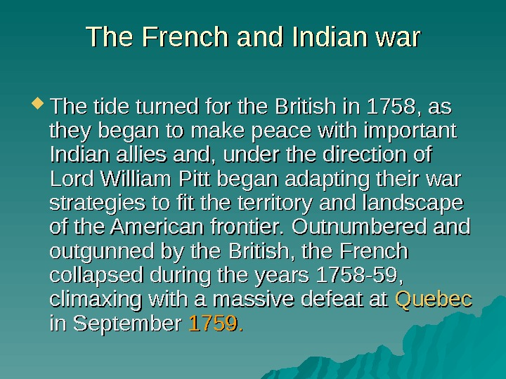 The French and Indian war The tide turned for the British in 1758, as