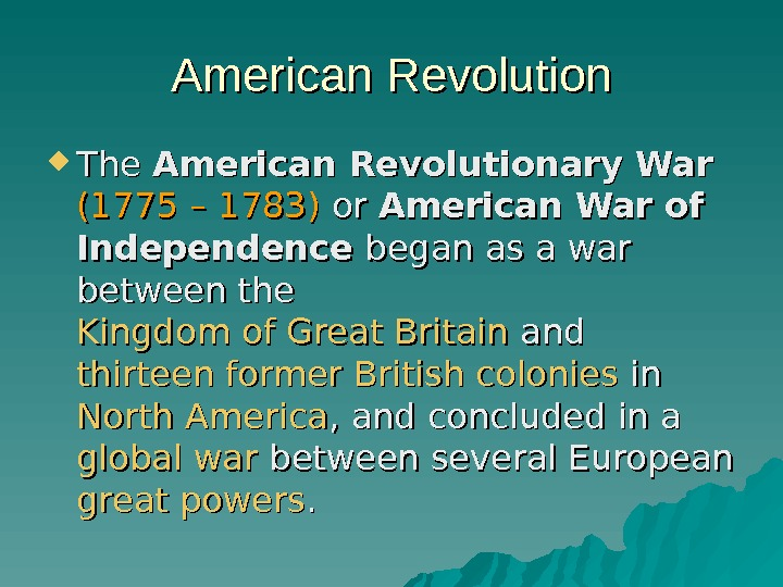 American Revolution The American Revolutionary War  (1775 – 1783) or or American War
