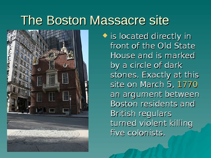 The Boston Massacre site is located directly in front of the Old State House