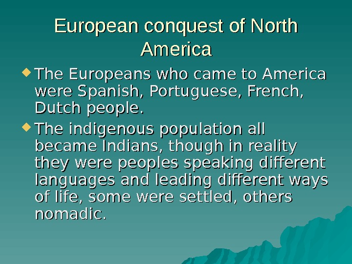European conquest of North America The Europeans who came to America were Spanish, Portuguese,