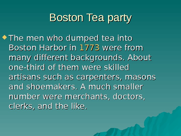 Boston Tea party The men who dumped tea into Boston Harbor in 1773 were