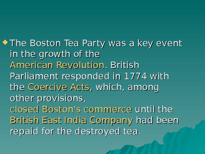 The Boston Tea Party was a key event in the growth of the American