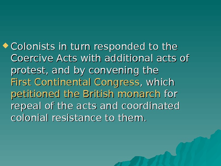 Colonists in turn responded to the Coercive Acts with additional acts of protest, and