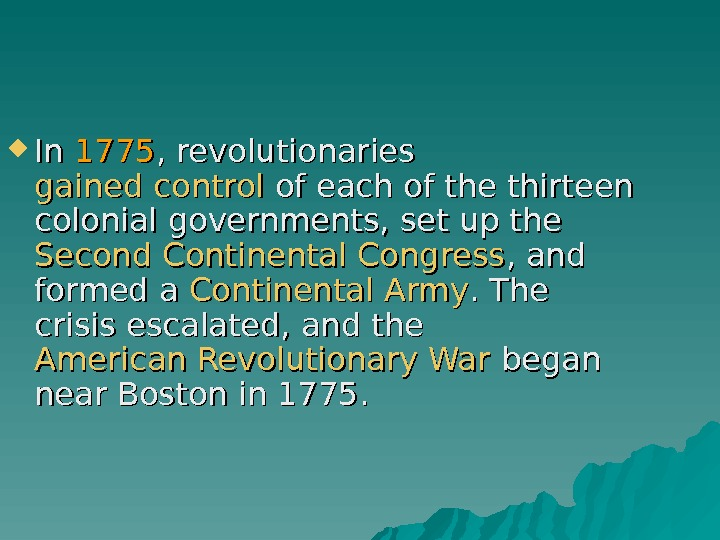 In In 1775 , revolutionaries gained control of each of the thirteen colonial governments,
