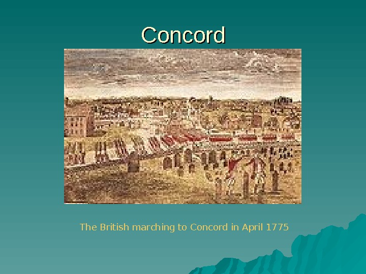 Concord The British marching to Concord in April 1775