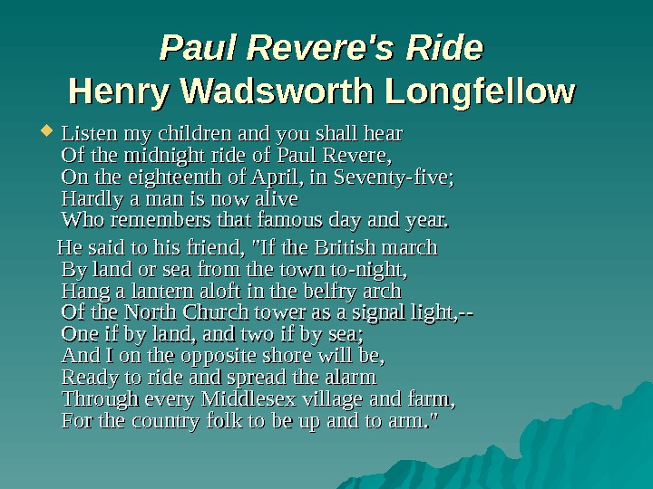 Paul Revere's Ride Henry Wadsworth Longfellow  Listen my children and you shall hear