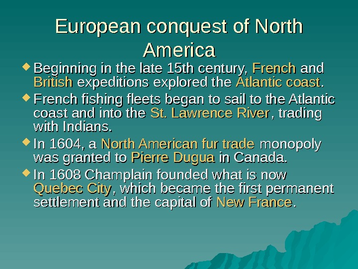 European conquest of North America Beginning in the late 15 th century,  French