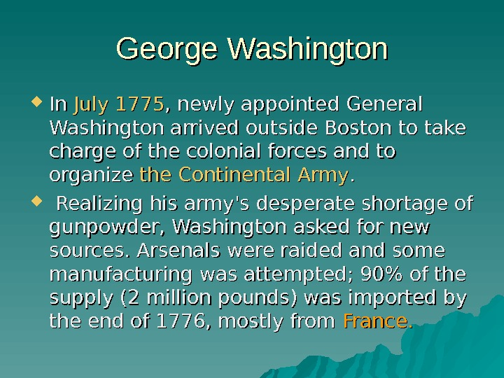 George Washington In In July 1775 , newly appointed General Washington arrived outside Boston