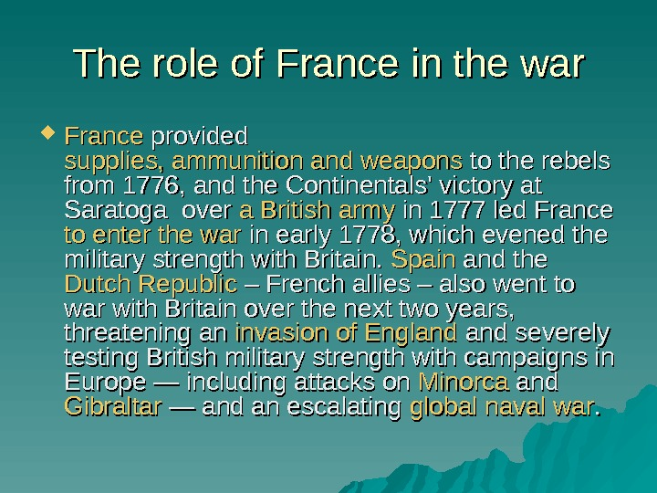 The role of France in the war France provided supplies, ammunition and weapons to