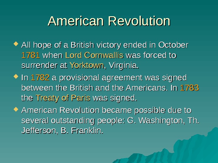 American Revolution All hope of a British victory ended in October 1781 when Lord