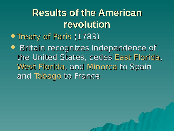 Result s of the American revolution Treaty  ofof  Paris (1783) Britain recognizes