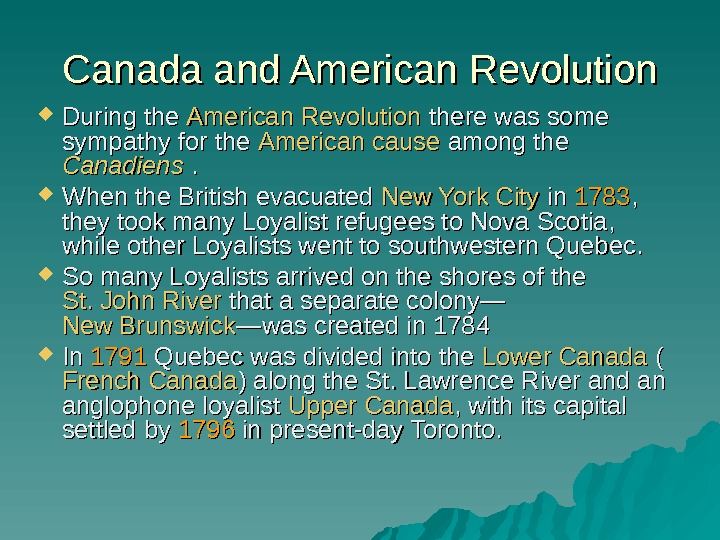 Canada and American Revolution During the American Revolution there was some sympathy for the