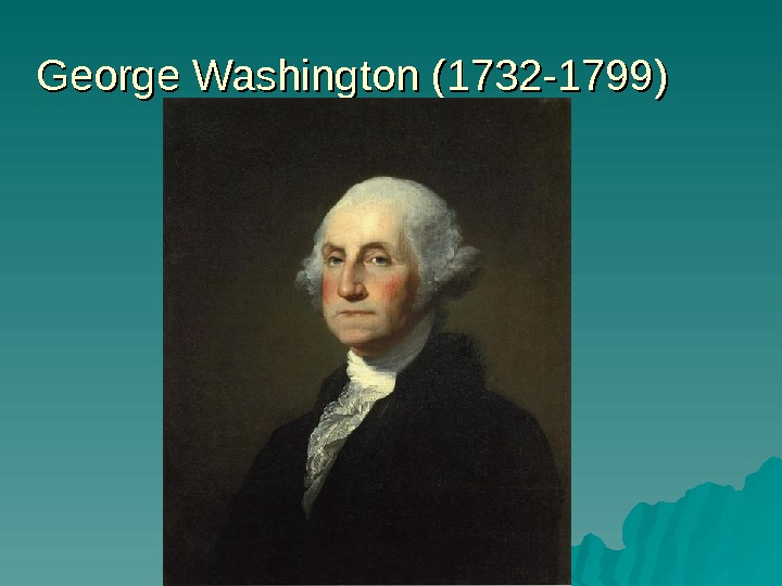 George Washington (1732 -1799)