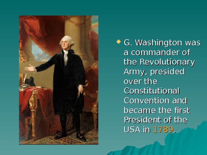 G. Washington was a commander of the Revolutionary Army, presided over the Constitutional Convention