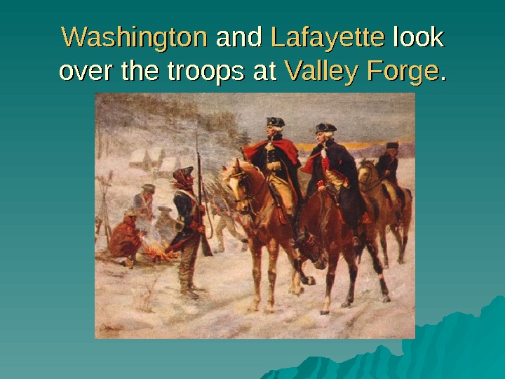 Washington and Lafayette look over the troops at Valley Forge. .