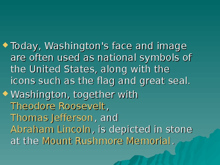 Today, Washington's face and image are often used as national symbols of the United