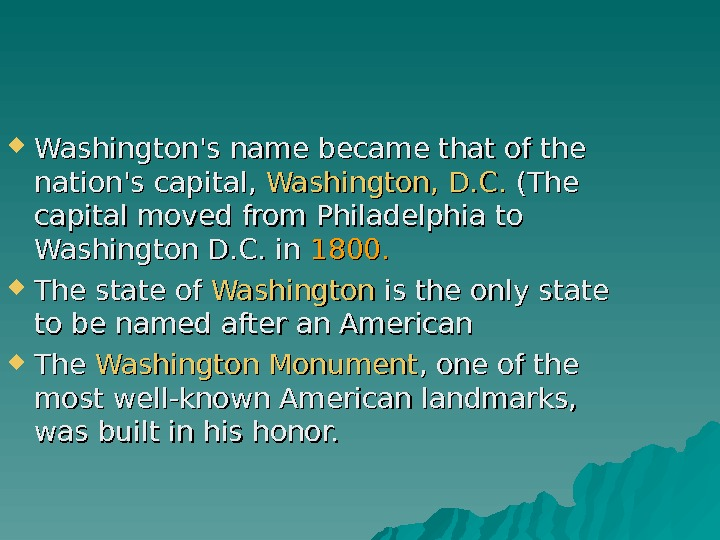 Washington's name became that of the nation's capital,  Washington, D. C. (The capital