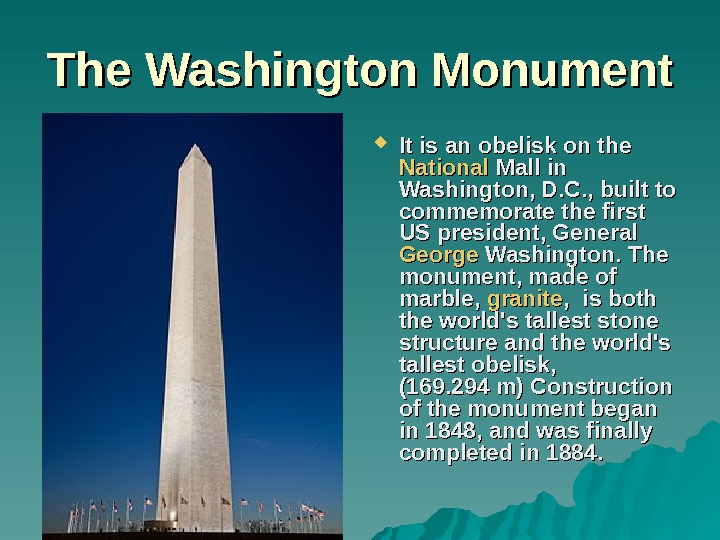 The Washington Monument It. It is an obelisk on the National  Mall in