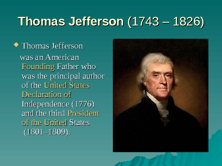 Thomas Jefferson (1743 – 1826) Thomas Jefferson  was an Am erican  Founding