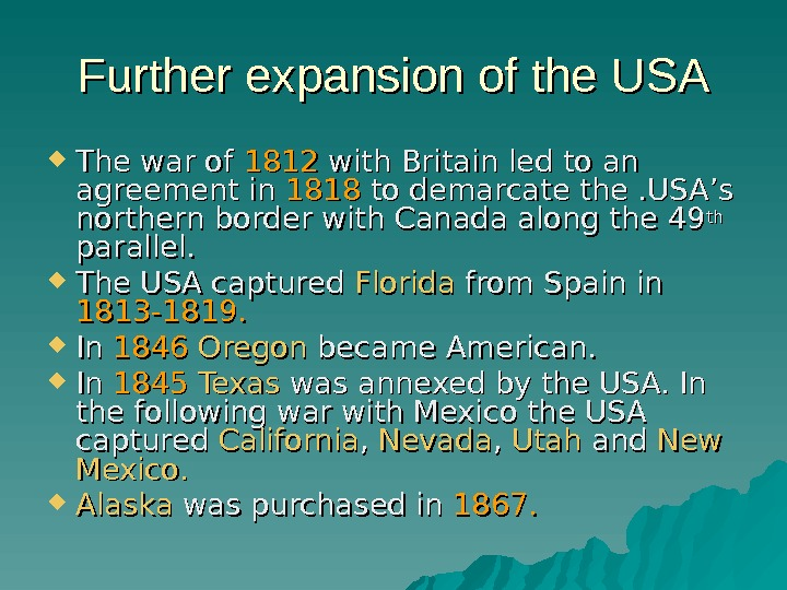 Further expansion of the USA The war of 1812 with Britain led to an