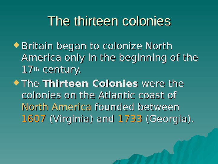 The thirteen colonies Britain began to colonize North America only in the beginning of