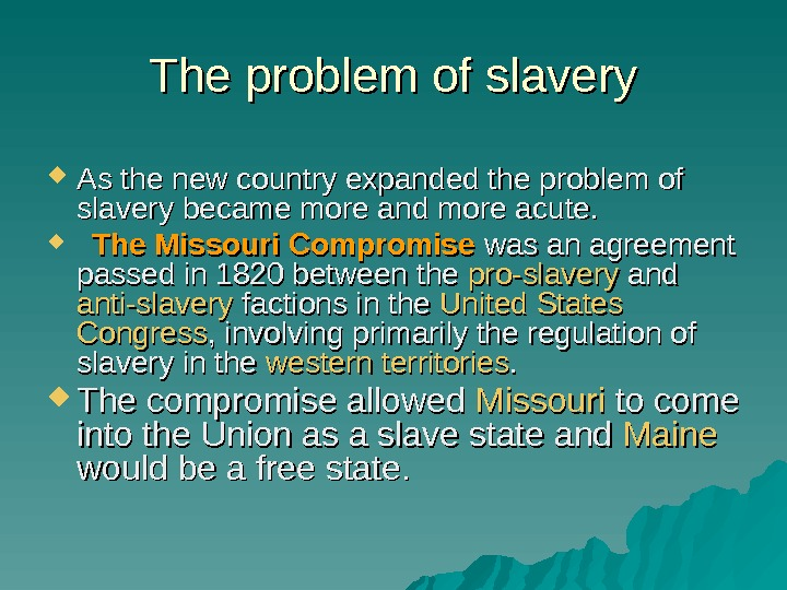 The problem of slavery As the new country expanded the problem of slavery became