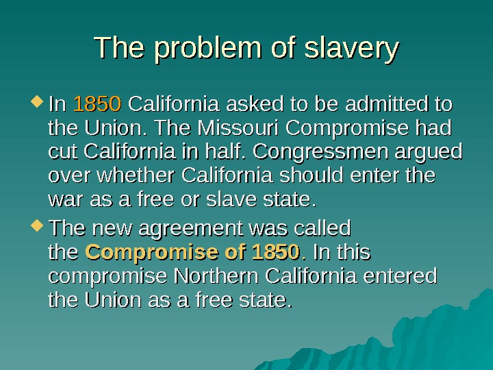 The problem of slavery In In 1850 California asked to be admitted to the
