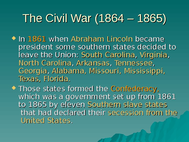 The Civil War (1864 – 1865) In In 1861 when Abraham Lincoln became president
