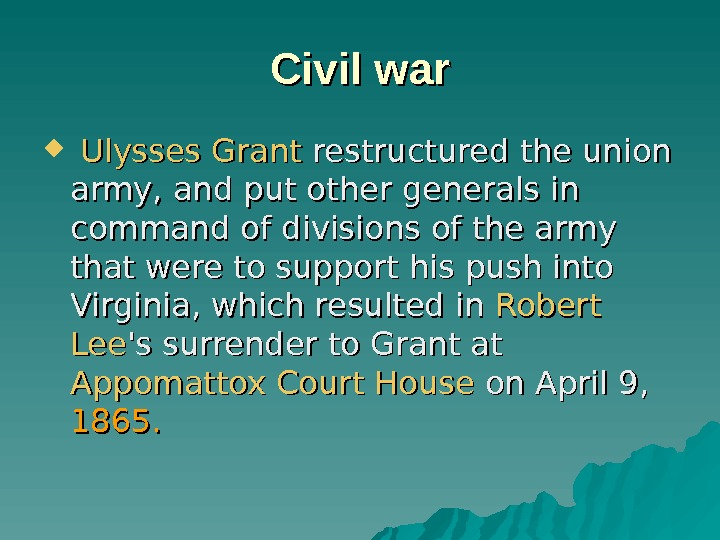 Civil war Ulysses Grant restructured the union army, and put other generals in command