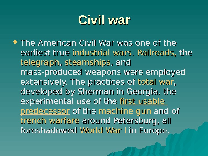 Civil war The American Civil War was one of the earliest true industrial