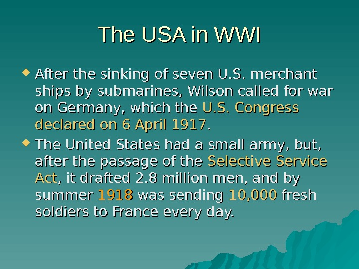 The USA in WWI After the sinking of seven U. S. merchant ships by