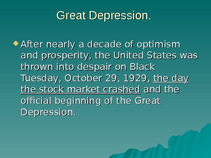 Great Depression.  After nearly a decade of optimism and prosperity, the United States