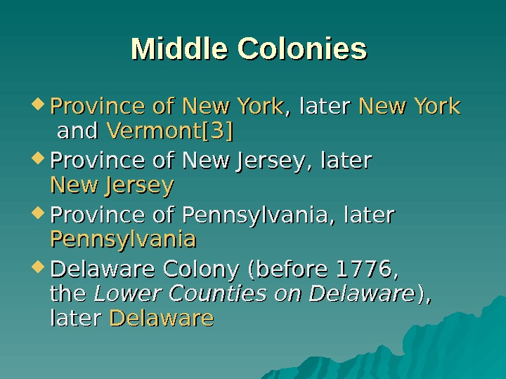 Middle Colonies Province of New York , later New York andand Vermont [3][3] Province