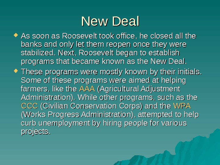 New Deal As soon as Roosevelt took office, he closed all the banks and