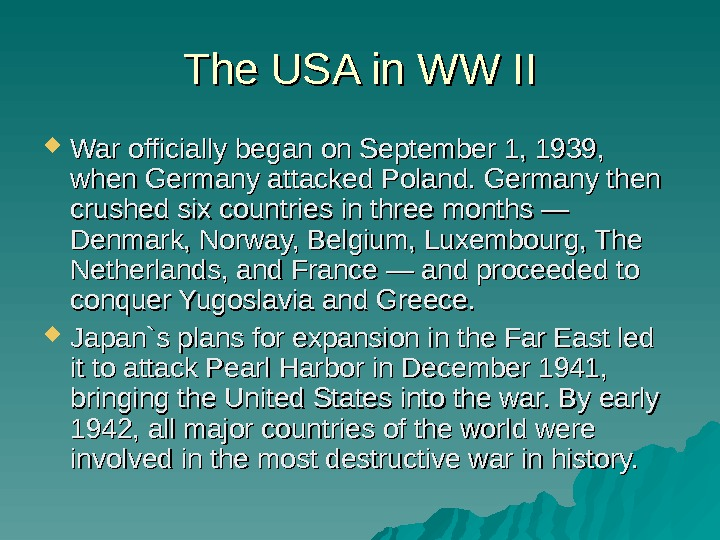 The USA in WW II War officially began on September 1, 1939,  when