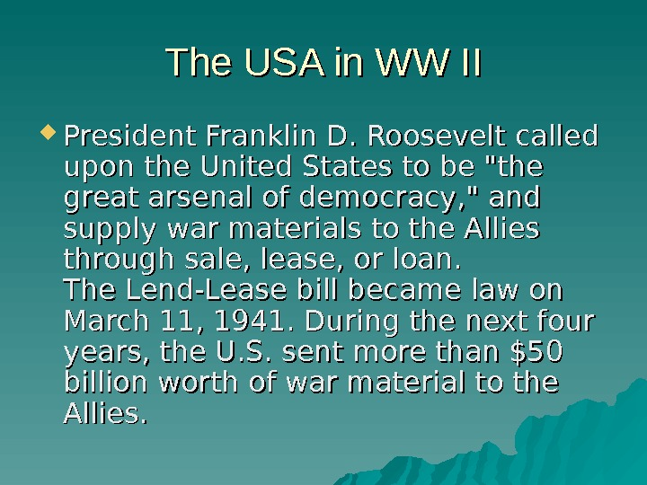 The USA in WW II President. Franklin D. Rooseveltcalled upon the United States to