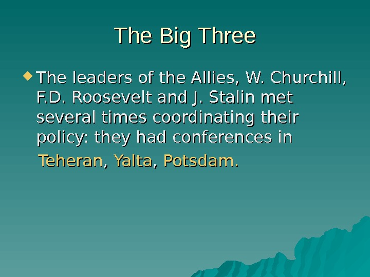 The Big Three The leaders of the Allies, W. Churchill,  F. D. Roosevelt