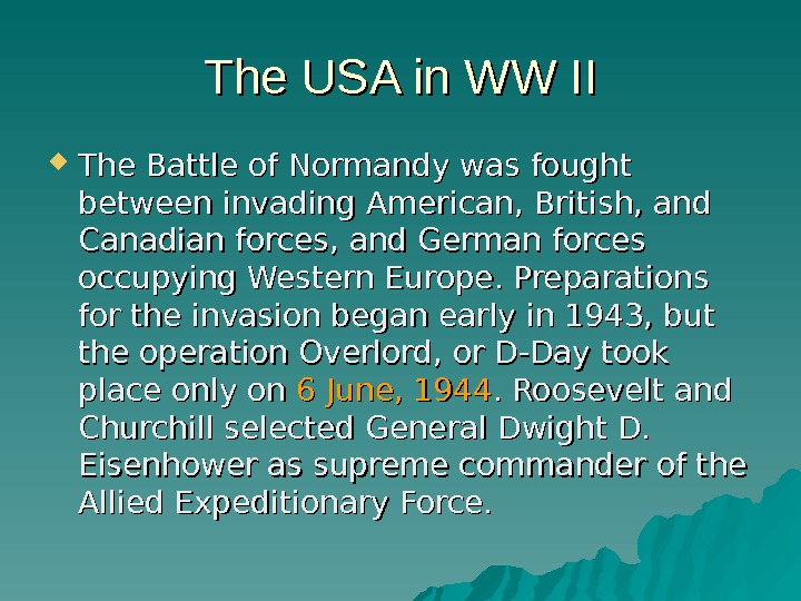 The USA in WW II The. Battle of Normandywas fought between invading American, British,