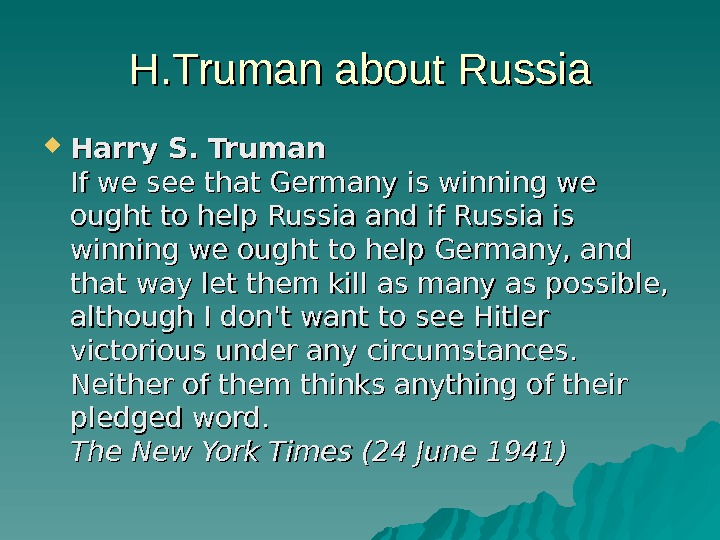 H. Truman about Russia Harry S. Truman If we see that Germany is winning