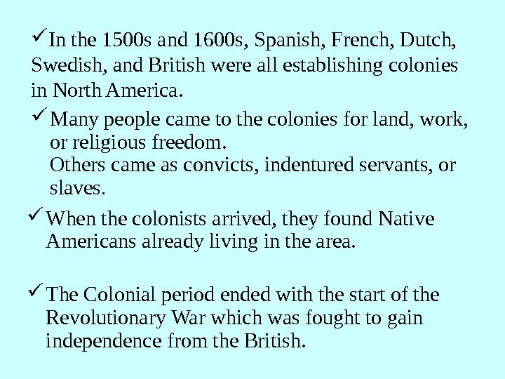 In the 1500 s and 1600 s, Spanish, French, Dutch, Swedish, and British were
