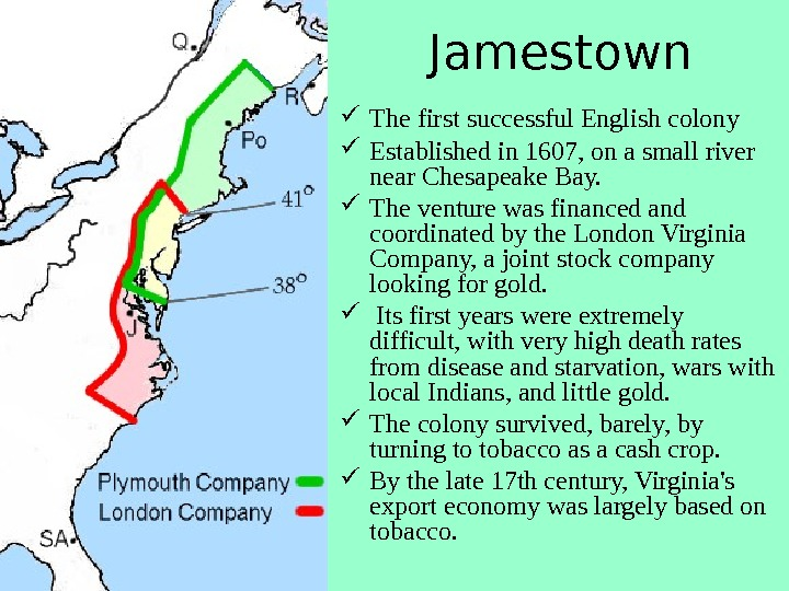 Jamestown The first successful English colony Established in 1607, on a small river near