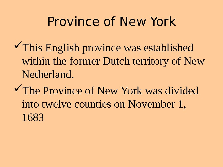 Province of New York This English province was established within the former Dutch territory