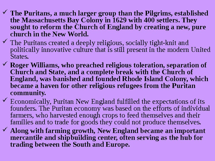 The Puritans, a much larger group than the Pilgrims, established the Massachusetts Bay Colony